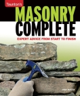 Masonry Complete: Expert Advice from Start to Finish (Taunton's Complete) Cover Image