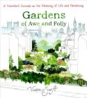 Gardens of Awe and Folly: A Traveler's Journal on the Meaning of Life and Gardening Cover Image
