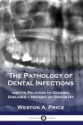 The Pathology of Dental Infections: and Its Relation to General Diseases - History of Dentistry Cover Image