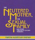 The Neutered Mother, The Sexual Family and Other Twentieth Century Tragedies Cover Image