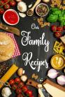 Our Family Recipes Journal: Blank Cookbook: Journal Notebook, Recipe Keeper, Organizer to Write In, Storage for Your Family Recipes. Blank Book. E Cover Image
