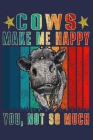 Cows Make Me Happy You Not So Much: Funny Journal For farmer Cows Lover Cover Image