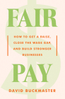Fair Pay: How to Get a Raise, Close the Wage Gap, and Build Stronger Businesses Cover Image