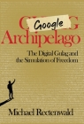 Google Archipelago: The Digital Gulag and the Simulation of Freedom Cover Image