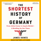 The Shortest History of Germany: From Julius Caesar to Angela Merkel-A Retelling for Our Times Cover Image