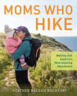 Moms Who Hike: Walking with America's Most Inspiring Adventurers Cover Image