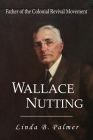Wallace Nutting: Father of the Colonial Revival Movement Cover Image