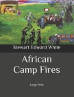 African Camp Fires: Large Print Cover Image