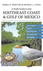 A Field Guide to the Southeast Coast & Gulf of Mexico: Coastal Habitats, Seabirds, Marine Mammals, Fish, & Other Wildlife Cover Image