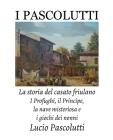 I Pascolutti - La storia del casato friulano - Dal Friuli alla Sicilia... e Ritorno: I Profughi, il Principe, la nave misteriosa e i giochi dei Nonni Cover Image