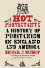 Hot Protestants: A History of Puritanism in England and America Cover Image