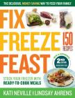 Fix, Freeze, Feast, 2nd Edition: The Delicious, Money-Saving Way to Feed Your Family; Stock Your Freezer with Ready-To-Cook Meals; 150 Recipes Cover Image