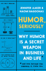 Humor, Seriously: Why Humor Is a Secret Weapon in Business and Life (And how anyone can harness it. Even you.) Cover Image