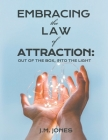 Embracing the Law of Attraction: Out of the Box, Into the Light Cover Image