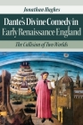 Dante's Divine Comedy in Early Renaissance England: The Collision of Two Worlds Cover Image