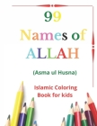 99 Names of Allah: Asma ul Husna, Islamic Coloring Book for kids to Learn and Memorize Names of Allah in Arabic, with English Translitera Cover Image