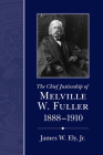 The Chief Justiceship of Melville W. Fuller, 1888-1910 (Chief Justiceships of the United States Supreme Court) Cover Image