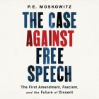 The Case Against Free Speech: The First Amendment, Fascism, and the Future of Dissent Cover Image