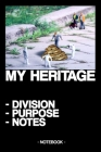 My Heritage - Division - Purpose - Notes: Notebook - family - last wishes - gift - squared - 6 x 9 inch Cover Image
