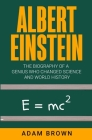 Albert Einstein: The Biography of a Genius Who Changed Science and World History Cover Image