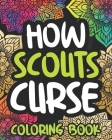 How Scouts Curse: Swearing Coloring Book For Adults, Funny Scouting Lover Gift Idea For Women Or Men Cover Image
