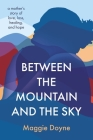 Between the Mountain and the Sky: A Mother's Story of Hope and Love Cover Image