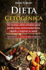 Dieta Cetogénica: 40 recetas seleccionadas para perder peso extremadamente rápido y mejorar tu salud. Aprendiendo a cocinar la dieta cet Cover Image
