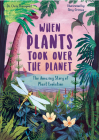 When Plants Took Over the Planet: The Amazing Story of Plant Evolution (Incredible Evolution) Cover Image