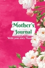 Mother's Journal: Write Your Story Mom, Happy Mothers Day Journal, Mother's Day Notebook Gift Mother's, Guided Journal To Share Her Life Cover Image