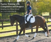Equine Training with Compassion and Respect: Keeping your Horse Sound Cover Image