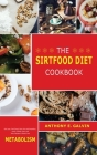 The Sirtfood Diet Cookbook: Get Lean, Feel Great, Burn Fat with Breakfast, Lunch, Dinner, Easy and Tasty Recipes to Boost Your Metabolism Cover Image
