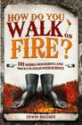 How Do You Walk on Fire?: And Other Puzzles: 101 Weird, Wonderful and Wacky Puzzles with Science Cover Image
