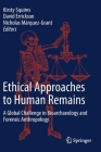 Ethical Approaches to Human Remains: A Global Challenge in Bioarchaeology and Forensic Anthropology Cover Image