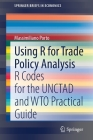 Using R for Trade Policy Analysis: R Codes for the Unctad and Wto Practical Guide (Springerbriefs in Economics) Cover Image
