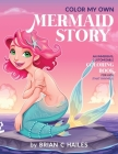 Color My Own Mermaid Story: An Immersive, Customizable Coloring Book for Kids (That Rhymes!) Cover Image
