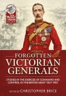 Forgotten Victorian Generals: Studies in the Exercise of Command and Control in the British Army 1837-1901 Cover Image
