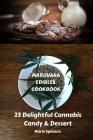 Marijuana Edibles Cookbook: 23 Delightful Cannabis Candy & Dessert Cover Image