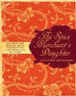 The Spice Merchant's Daughter: Recipes and Simple Spice Blends for the American Kitchen Cover Image