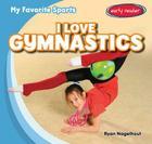 I Love Gymnastics (My Favorite Sports) Cover Image