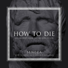 How to Die: An Ancient Guide to the End of Life Cover Image