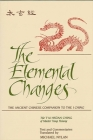 The Elemental Changes: The Ancient Chinese Companion to the I Ching. the t'Ai Hsuan Ching of Master Yang Hsiung Text and Commentaries Transla Cover Image