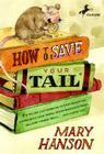 How to Save Your Tail*: *if you are a rat nabbed by cats who really like stories about magic spoons, wolves with snout-warts, big, hairy chimney trolls . . . and cookies, too. Cover Image