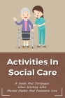 Activities In Social Care: A Guide And Strategies When Working With Mental Health And Dementia Care: Daily Activities Within Health And Social Ca Cover Image