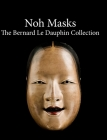 Noh masks - The Bernard Le Dauphin Collection Cover Image