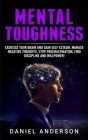 Mental Toughness: Exercise your brain and gain self esteem, manage negative thoughts, stop procrastination, find discipline and willpowe Cover Image