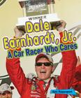 Dale Earnhardt, Jr.: A Car Racer Who Cares (Sports Stars Who Care) Cover Image