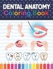 Dental Anatomy Coloring Book: Learn the Basics of Dental Anatomy. Dental Anatomy Coloring Book for Cute Children's, Kids, Boys, Girls, Dental Assist Cover Image