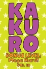Kakuro Bonus Level: Mega Hard! Vol. 18: Play Kakuro Grid Very Hard Level Number Based Crossword Puzzle Popular Travel Vacation Games Japan Cover Image