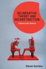 Deliberative Theory and Deconstruction: A Democratic Venture Cover Image