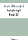 Minutes Of New England Yearly Meeting Of Friends 1851 Cover Image
